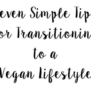 Seven Simple Tips for Transitioning to a Vegan Lifestyle