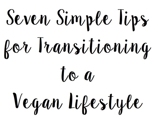 Seven Simple Tips for Transitioning to a Vegan Lifestyle | The Full Helping