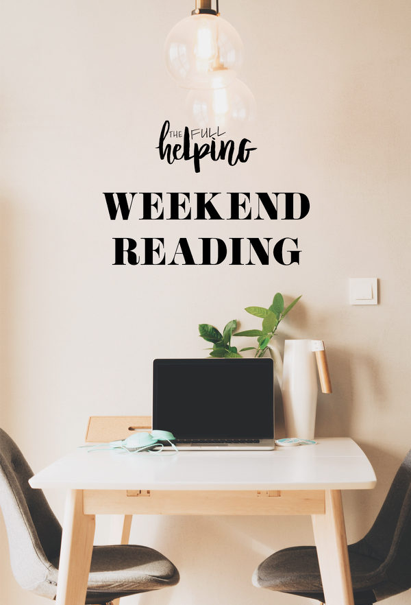 Weekend Reading | The Full Helping